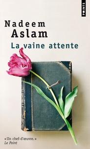 Nadeem Aslam - La vaine attente.