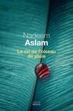 Nadeem Aslam - Le cri de l'oiseau de pluie.