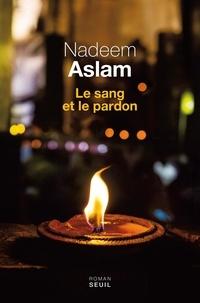 Nadeem Aslam - Le sang et le pardon.