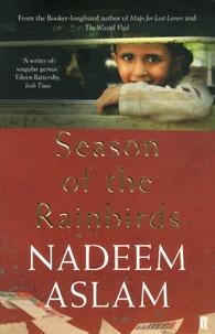 Nadeem Aslam - Season of the Rainbirds.