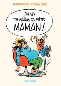 Nadège Beauvois et Florence Cestac - On va te faire ta fête maman !.