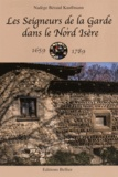 Nadège Béraud Kauffmann - Les seigneurs de la Garde dans le Nord Isère 1659-1789.