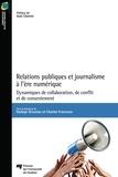 Nadège Broustau et Chantal Francoeur - Relations publiques et journalisme à l'ère numérique - Dynamiques de collaboration, de conflit et de consentement.