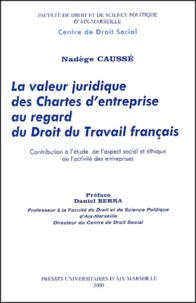 Nadège Caussé - La valeur juridique des Chartes d'entreprise au regard du Droit du Travail français. - Contribution à l'étude de l'aspect social et éthique de l'activité des entreprises.