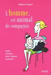 Nadège de Peganov - L'homme, cet animal de compagnie - Guide pratique pour femmes pratiques.