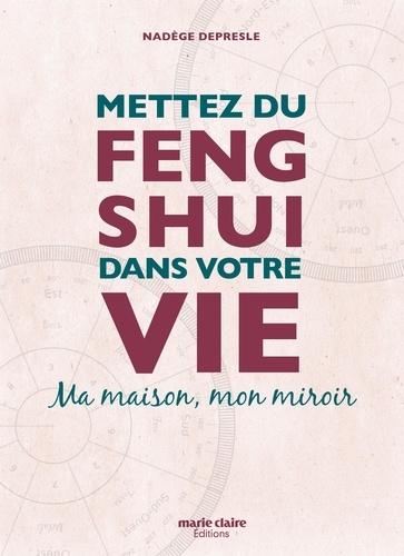 Nadege Depresle - Mettez du Feng-shui dans votre vie - Ma maison, mon miroir.