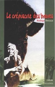 Nadège Devaux - crépuscule des braves, Le - Roman.