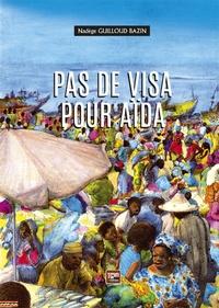 Nadège Guilloud Bazin - Pas de visa pour Aïda.