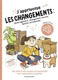 Nadège Larcher et Juliette Sausse - J'apprivoise les changements : déménagement, changement d'école, famille recomposée.
