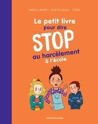 Nadège Larcher et Juliette Sausse - Le petit livre pour dire STOP au harcèlement à l'école.