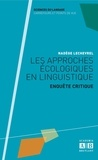 Nadège Lechevrel - Les approches écologiques en linguistique - Enquête critique.