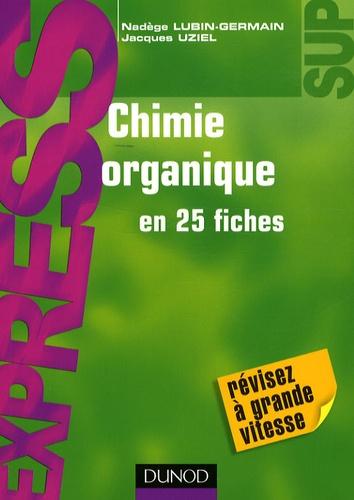 Nadège Lubin-Germain et Jacques Uziel - Chimie organique en 25 fiches.