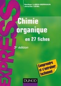 Nadège Lubin-Germain et Jacques Uziel - Chimie organique en 27 fiches - 3e éd.