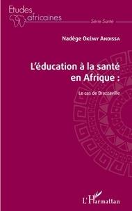 Nadège Okémy Andissa - L'éducation à la santé en Afrique - Le cas de Brazzaville.