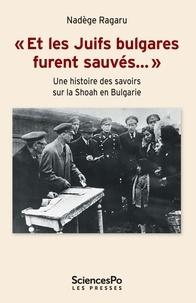 """Nadège Ragaru - """"Et les Juifs bulgares furent sauvés…"""" - Une histoire des savoirs sur la shoah en Bulgarie."""