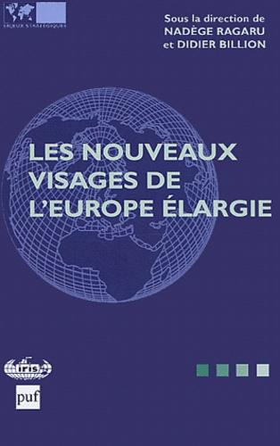 Nadège Ragaru et Didier Billion - Les nouveaux visages de l'Europe élargie : The new faces of an enlarged Europe.
