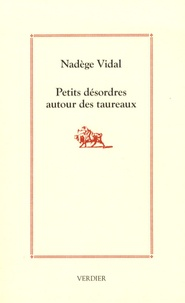 Nadège Vidal - Petits désordres autour des taureaux.