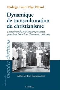 Nadeige Laure Ngo Nlend - Dynamiques de transculturation du christianisme - L'expérience du missionnaire protestant Jean-René Brutsch au Cameroun (1946-1960).