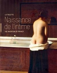 Nadeije Laneyrie-Dagen et Georges Vigarello - La toilette - Naissance de l'intime.