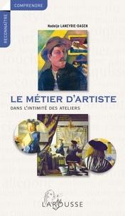 Nadeije Laneyrie-Dagen - Le Métier d'artiste - Dans l'intimité des ateliers.