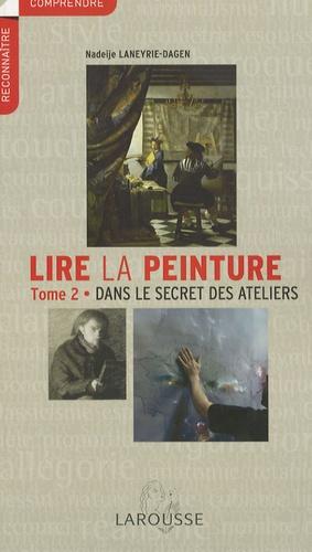 Nadeije Laneyrie-Dagen - Lire la peinture - Tome 2, Dans le secret des ateliers.
