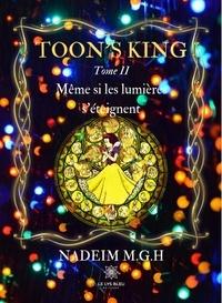 Nadeim MGH - Toon's King Tome 2 : Même si les lumières s'éteignent.