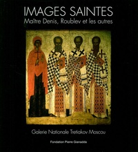 Images saintes- Maître Denis, Roublev et les autres - Galerie Nationale Tretiakov Moscou - Nadejda Bekeneva |