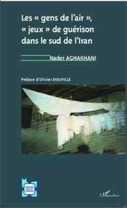 """Nader Aghakhani - Les """"gens de l'air"""", """"jeux"""" de guérison dans le sud de l'Iran - Une étude d'anthropologie psychanalytique."""