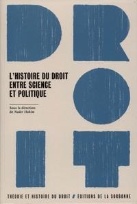 L'histoire du droit entre science et politique - Nader Hakim |