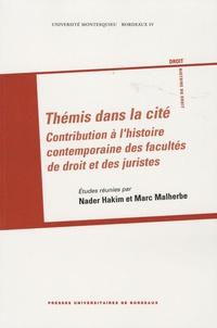 Nader Hakim et Marc Malherbe - Thémis dans la cité - Contribution à l'histoire contemporaine des facultés de droit et des juristes.