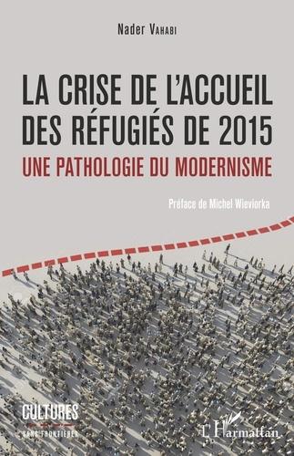 La crise de l'accueil des réfugiés de 2015. Une pathologie du modernisme