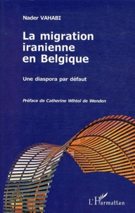 Nader Vahabi - La migration iranienne en Belgique - Une diaspora par défaut.