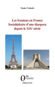 Nader Vahabi - Les Iraniens en France - Sociohistoire d'une diaspora depuis le XIXe siècle.
