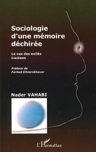 Nader Vahabi - Sociologie d'une mémoire déchirée - Le cas des exilés iraniens.