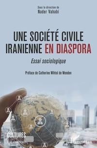 Nader Vahabi - Une société civile iranienne en diaspora - Essai sociologique.