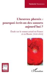 Nadezda Vashkevich - L'Heureux phoenix : pourquoi écrit-on des sonnets aujourd'hui ? - Etude sur le sonnet actuel en France et en Russie (1940-2013).