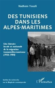 Nadhem Yousfi - Des Tunisiens dans les Alpes-Maritimes - Une histoire locale et nationale de la migration transméditerranéenne (1956-1984).
