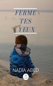 Téléchargements ebook pour tablettes Android Ferme tes yeux  - Roman PDF iBook (French Edition) par Nadia Abed 9782851139368