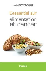 L'essentiel sur alimentation et cancer - Nadia Bastide-Sibille |