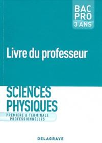 Nadia Belbachir-Issaadi et Nathalie Granjoux - Sciences physiques 1e Tle Bac Pro 3 ans - Livre du professeur.