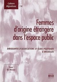 Nadia Ben Mohamed - Femmes d'origine étrangère dans l'espace public - Dirigeantes d'associations et élues politiques à Bruxelles.