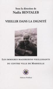 Nadia Bentaleb - Vieillir dans la dignité - Les immigrés maghrébins vieillissants du centre ville de Marseille.