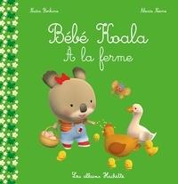 Nadia Berkane et Alexis Nesme - Bébé Koala  : A la ferme.
