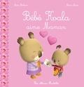 Nadia Berkane et Alexis Nesme - Bébé Koala  : Bébé Koala aime Maman.