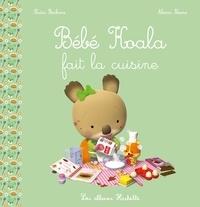 Nadia Berkane et Alexis Nesme - Bébé Koala  : Bébé Koala fait la cuisine.