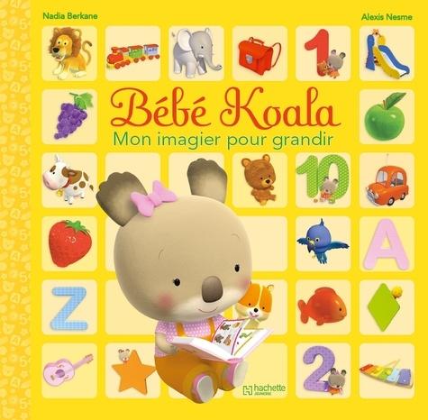 Nadia Berkane et Alexis Nesme - Bébé Koala - Mon imagier pour grandir.