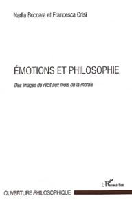 Nadia Boccara et Francesca Crisi - Emotions et philosophie - Des images du récit aux mots de la morale.