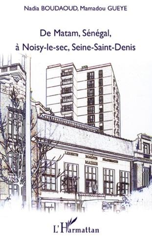 Nadia Boudaoud et Mamadou Gueye - De Matam, Sénégal, à Noisy-le-sec, Seine-Saint-Denis.