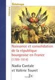 Nadia Cantale et Valérie Touret - Naissance et consolidation de la république bourgeoise en France (1789-1914).