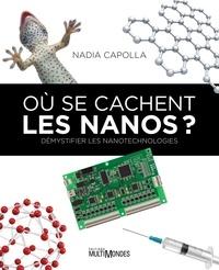 Nadia Capolla - Où se cachent les nanos ? - Démystifier les nanotechnologies.